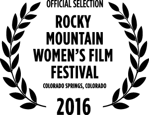 Official Selection Rocky Mountain Women's Film Festival 2016